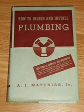 HOW TO DESIGN AND INSTALL PLUMBING by A. J. MATTHIAS, JR.  442PGS 1945 HC W/DJ
