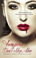 Vampires Don't Sleep Alone: Your Guide to Meeting, Dating and Seducing a Vampire