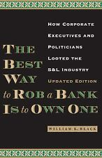 The Best Way to Rob a Bank Is to Own One : How Corporate Executives and...