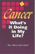 NEW Cancer Whats It Doing In My Li by Mary Alice Geier