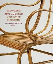 NEW Carnegie Museum of Art : Decorative Arts and Design by Jason T. Busch