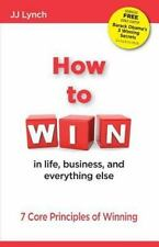 How to Win : In Life, Business, and Eveything Else by J. J. Lynch (2014,...