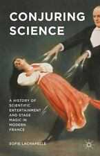 Conjuring Science : A History of Scientific Entertainment and Stage Magic in...