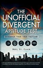 The Unofficial Divergent Aptitude Test: Discover Your True Faction! by Noel St.