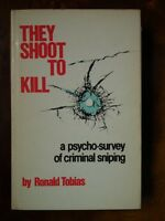 They Shoot to Kill; A Psycho-survey of Criminal Sniping - R. Tobias