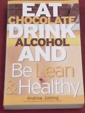EAT CHOCOLATE DRINK ALCOHOL AND BE LEAN & HEALTHY ~ Andrew Jobling