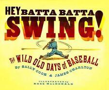 Hey Batta Batta Swing! : The Wild Old Days of Baseball by James Charlton and...