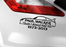 DUDE I ALMOST HAD YOU PAUL WALKER Car Sticker Window JDM Novelty Vinyl Decal v1