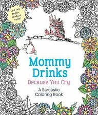 Mommy Drinks Because You Cry : A Sarcastic Coloring Book by Hannah Caner...