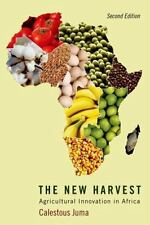 The New Harvest : Agricultural Innovation in Africa by Calestous Juma (2015,...