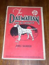 """VERY RARE DALMATIAN DOG BOOK 1934 BY SAUNDERS """"THE DALMATIAN AND ALL ABOUT IT"""""""