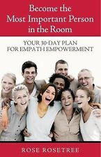 Become The Most Important Person in the Room: Your 30-Day Plan for Empath Empowe