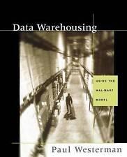 Data Warehousing: Using the Wal-Mart Model (The Morgan Kaufmann Series-ExLibrary