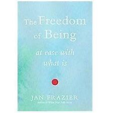 The Freedom of Being : At Ease with What Is by Jan Frazier (2012, Paperback)