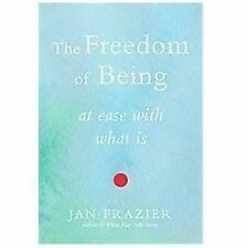 The Freedom of Being: At Ease with What Is (Paperback or Softback)