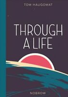 Through a Life by Tom Haugomat 9781910620496 | Brand New | Free UK Shipping