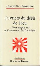 BLAQUIERE Georgette / Ouvriers du désir de Dieu - Libres propos sur le Renouveau