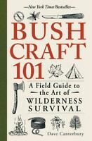 Bushcraft 101: A Field Guide to the Art of Wilderness Survival, Canterbury, Dave