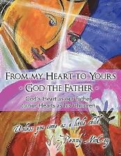 From my Heart to Yours - God the Father : God's Heart as our Father to our...