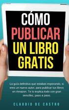 Libros de Auto Ayuda: Cómo Publicar un Libro Gratis : La Guía Definitiva para...