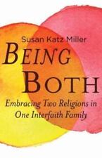 Being Both: Embracing Two Religions in One Interfaith Family by Katz Miller, Su