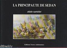 La Principauté de Sedan, Histoire Ville, Château, Artistes, Artisans... Sartelet