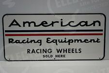 AMERICAN RACING EQUIPMENT DEALER SIGN. ENAMEL COAT HEAVY DUTY. GREAT COLORS!