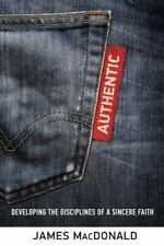 Authentic : Developing the Disciplines of a Sincere Faith by James MacDonald...
