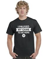 I Paused My Game To Be Here (Pause Button) Funny Adults T-Shirt Tee Top