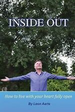 Inside Out : How to Live with Your Heart Fully Open by Leon Aarts (2014,...
