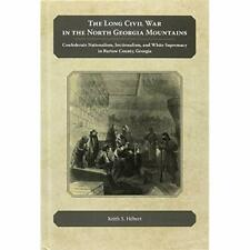 The Long Civil War in the North Georgia Mountains: Con - Hardcover NEW Haebert,