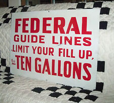 Federal Guide Lines Limit Your Fill Up to Ten Gallons Metal Gas Oil Sign 1940's