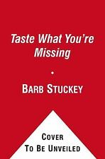 Taste What You're Missing: The Passionate Eater's Guide to Why Good Food Tastes