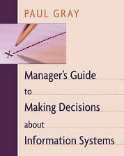 NEW Manager's Guide to Making Decisions about Information Systems by Gray