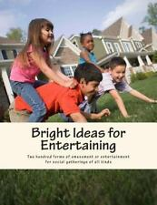 Bright Ideas for Entertaining : Two Hundred Forms of Amusement or...