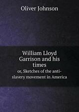 William Lloyd Garrison and his times or, Sketch. Johnson, Oliver.#*=