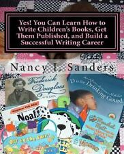Yes! You Can Learn How to Write Children's Books, Get Them Published, and Bui...