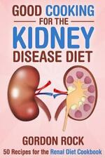 Good Cooking for the Kidney Disease Diet : 50 Recipes for the Renal Diet Cook...