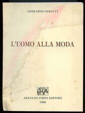 L'uomo alla moda. Gherardo Nerucci. Forni 1996. 75 pp con illustrazioni in nero.