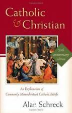 Catholic and Christian: An Explanation of Commonly Misunderstood Catholic Belief