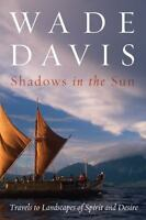 Shadows in the Sun: Travels to Landscapes of Spirit and Desire, Davis, Wade,1559