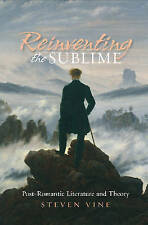 Reinventing the Sublime: Post-Romantic Literature and Theory by Steven Vine...