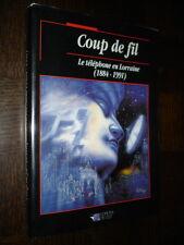 COUP DE FIL - Le téléphone en Lorraine (1884-1991) - Claude Pérabdel 1991