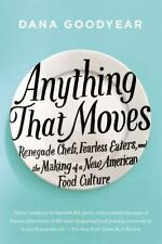 Anything That Moves: Renegade Chefs, Fearless Eaters & the Making of a New - NEW