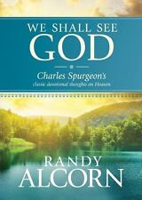 We Shall See God : Charles Spurgeon's Classic Devotional Thoughts on Heaven...