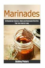 Marinades - 50Barbecue Sauces, Rubs, and Marinade Recipes for the Perfect BBQ...