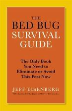 The Bed Bug Survival Guide : The Only Book You Need to Eliminate or Avoid.