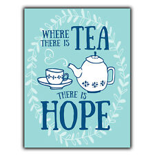 WHERE THERE IS TEA THERE IS HOPE METAL WALL PLAQUE Sign Inspirational quote art