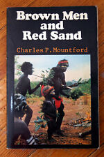 Brown Men and Red Sand: Journeyings in Wild Australia Charles P. Mountford 1981