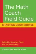 The Math Coach Field Guide: Charting Your Course by Burns, Marilyn